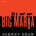 Johnny Shaw_BigMariaFrontCoverFinal